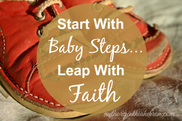Start With Baby Steps...Leap With Faith authorcynthiaherron.com