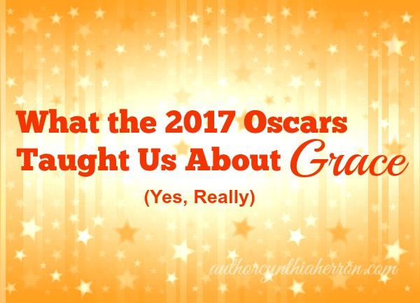 What the 2017 Oscars Taught Us About Grace (Yes, Really) authorcynthiaherron.com