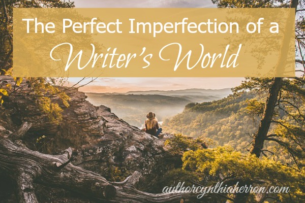 The Perfect Imperfection of a Writer's World authorcynthiaherron.com