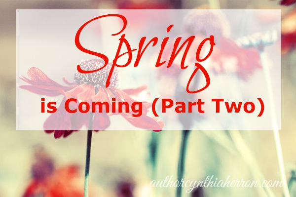Spring is Coming (Part Two) authorcynthiaherron.com