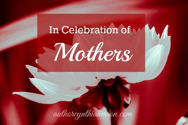 In Celebration of Mothers authorcynthiaherron.com