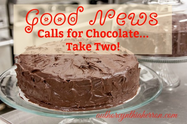 Good News Calls for Chocolate... Take Two! authorcynthiaherron.com