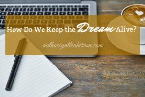 How Do We Keep the Dream Alive? authorcynthiaherron.com
