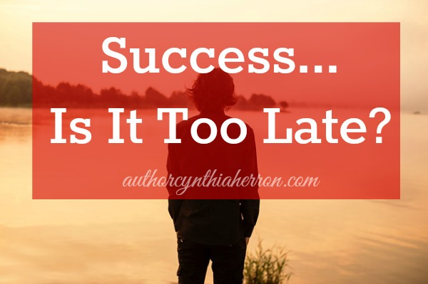 Success... Is It Too Late? authorcynthiaherron.com
