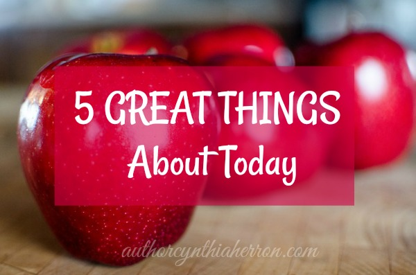 5 Great Things About Today authorcynthiaherron.com