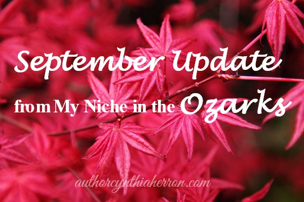 September Update from My Niche in the Ozarks authorcynthiaherron.com