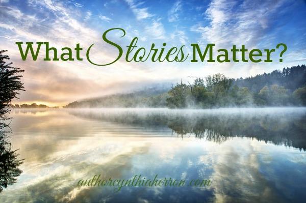 What Stories Matter? authorcynthiaherron.com