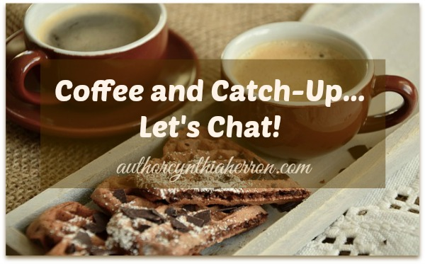 Coffee and Catch-Up... Let's Chat! authorcynthiaherron.com
