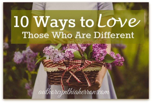 10 Ways to Love Those Who Are Different authorcynthiaherron.com