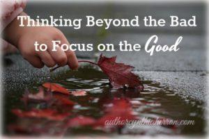 Thinking Beyond the Bad to Focus on the Good authorcynthiaherron.com